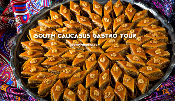 South Caucasus foods - Bacolod blogger - Bacolod mommy blogger- family travel - family food trip - baklava
