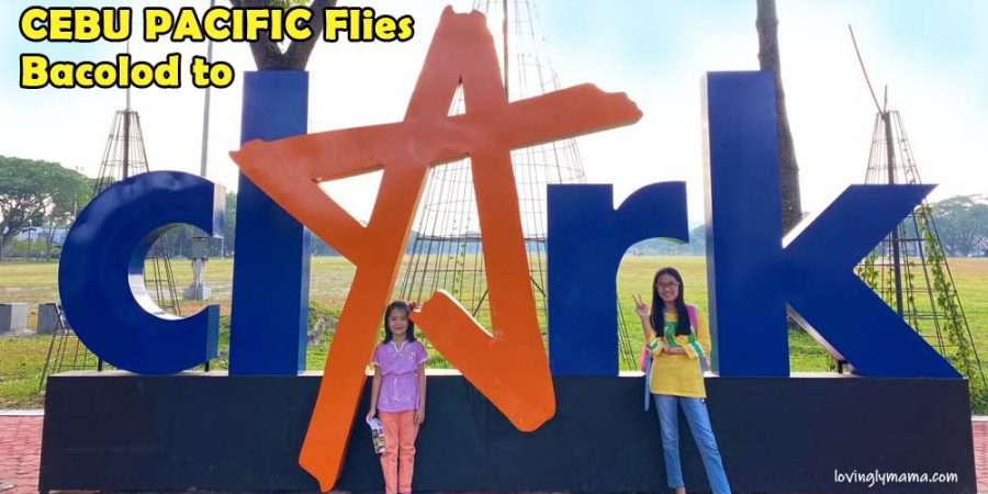 Cebu Pacific flies Bacolod to Clark - Bacolod mommy blogger - Clark Angeles Pampanga - family travel